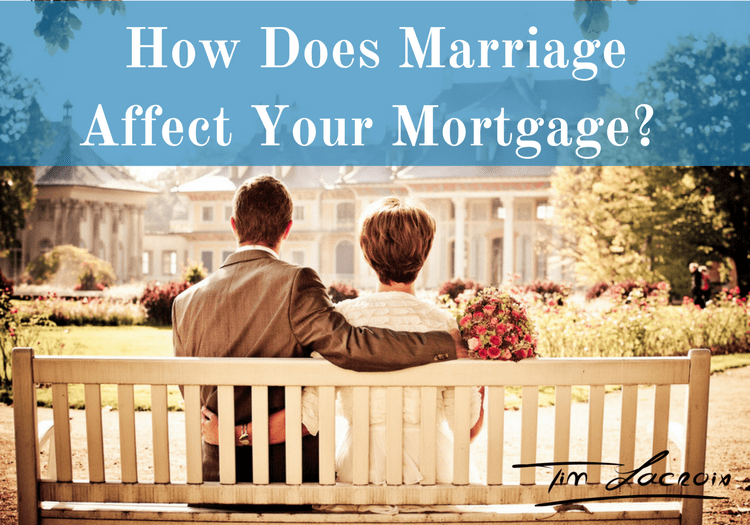 Tim Lacroix blog - how does marriage affect your mortgage-